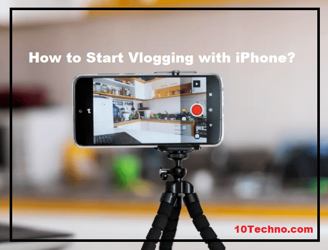 How to Start Vlogging with iPhone