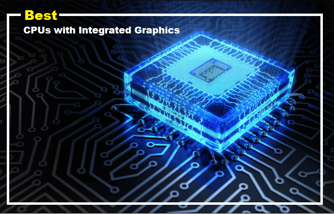 Best CPU with Integrated Graphics 2021
