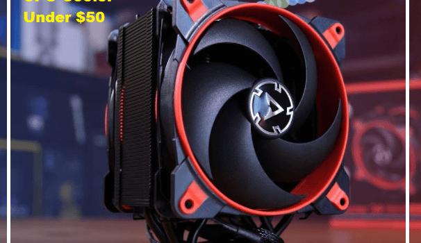 Best CPU Cooler Under 50 dollars