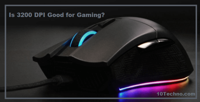 Is 3200 DPI Good for Gaming